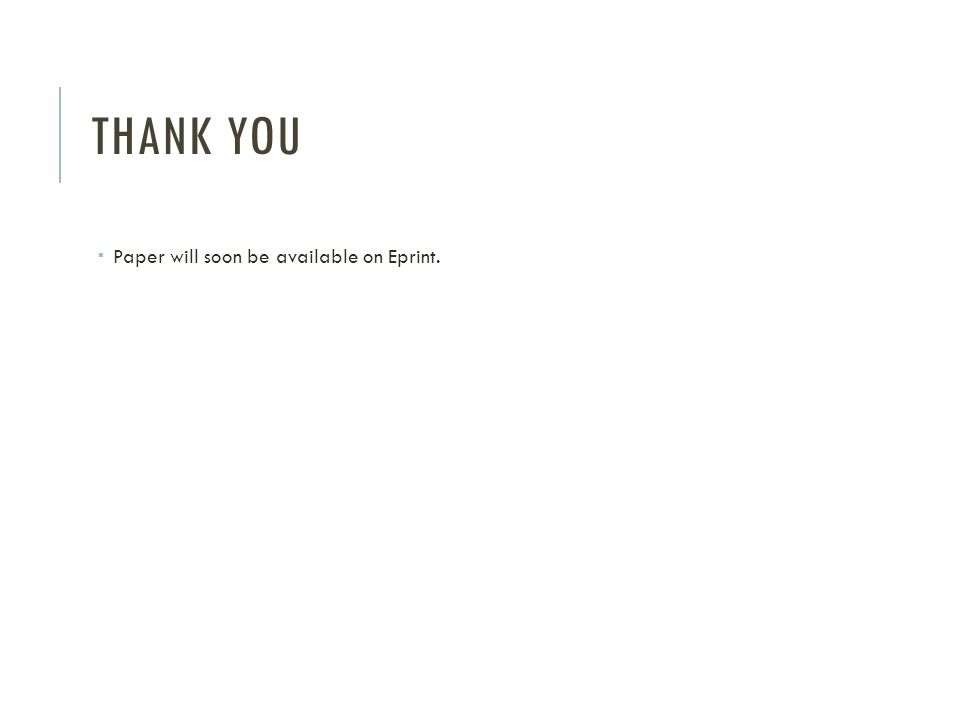 Thank You Paper will soon be available on Eprint.