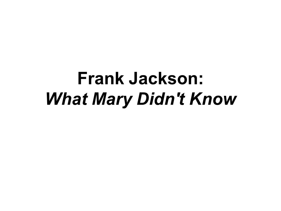 Frank Jackson: What Mary Didn t Know
