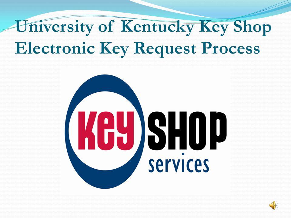 University of Kentucky Key Shop Electronic Key Request Process