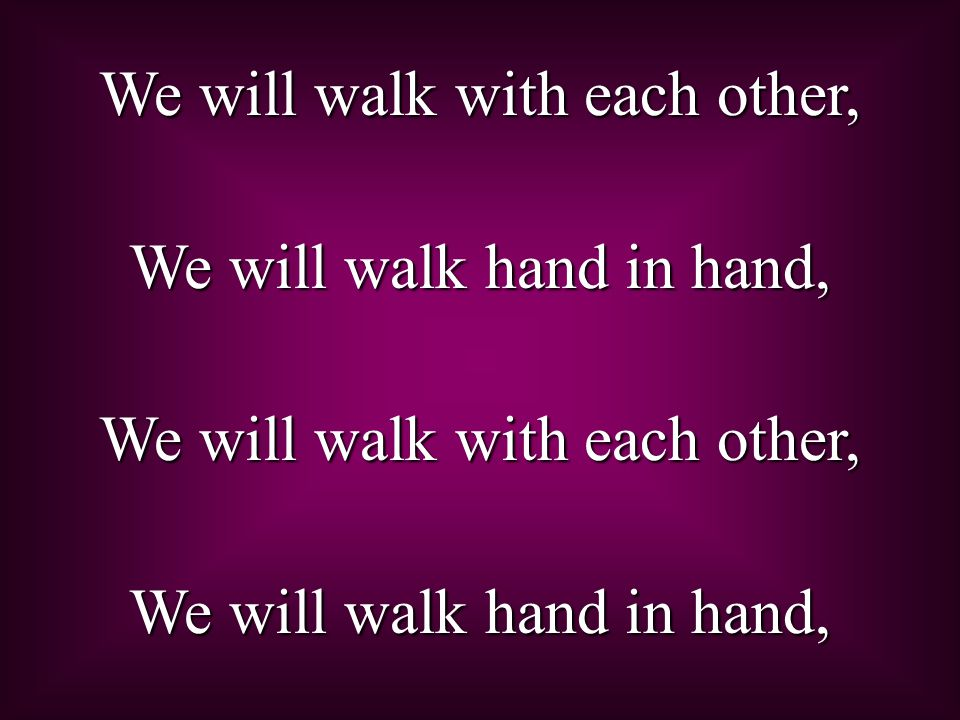 We will walk with each other, We will walk hand in hand,
