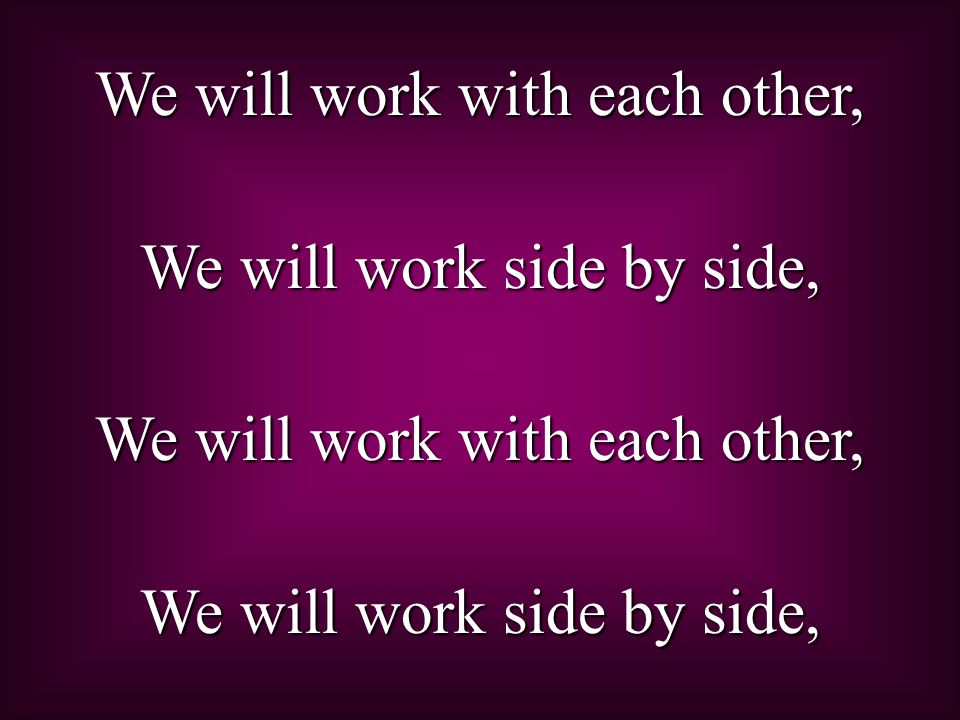 We will work with each other, We will work side by side,