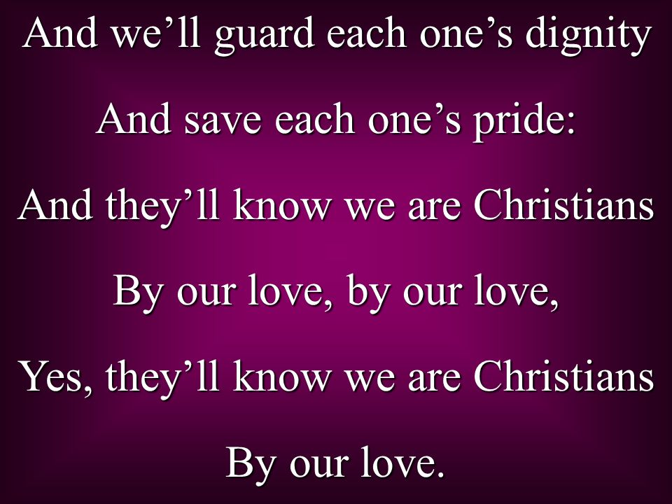 And we'll guard each one's dignity And save each one's pride: