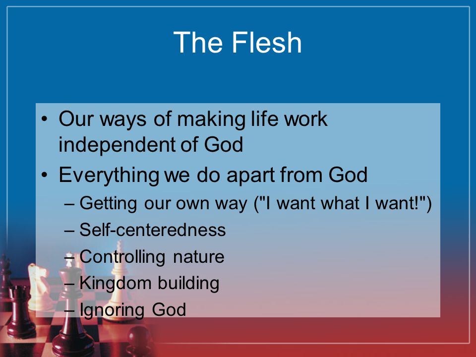The Flesh Our ways of making life work independent of God