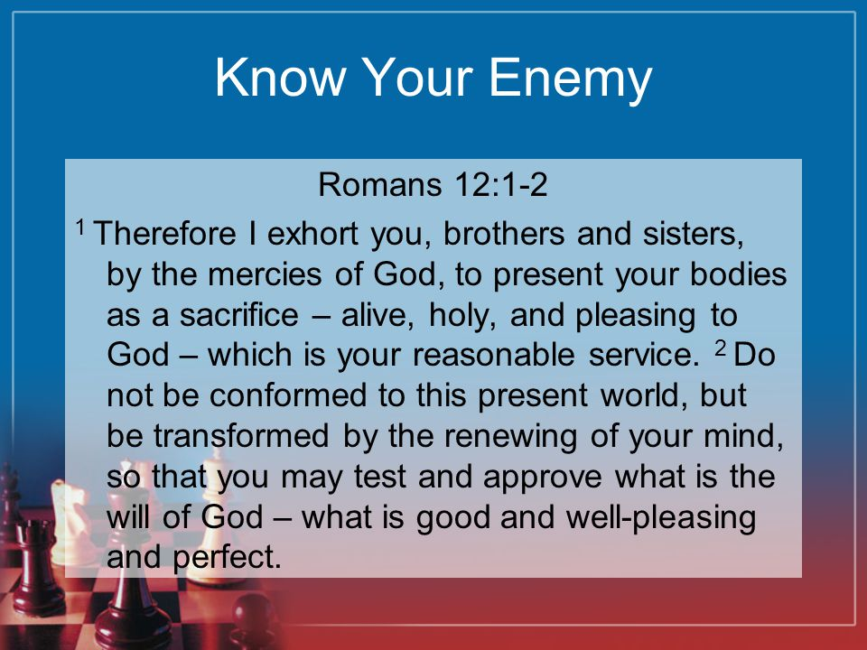 Know Your Enemy Romans 12:1-2