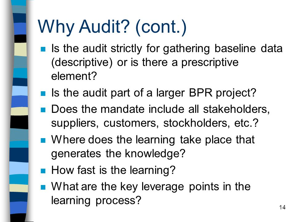 Why Audit (cont.) Is the audit strictly for gathering baseline data (descriptive) or is there a prescriptive element