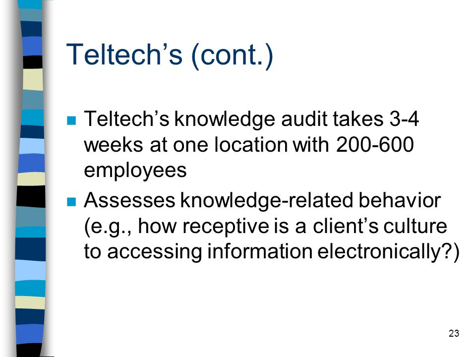 Teltech's (cont.) Teltech's knowledge audit takes 3-4 weeks at one location with 200-600 employees.