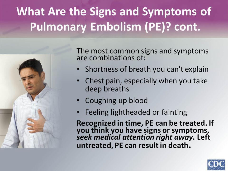 What Are the Signs and Symptoms of Pulmonary Embolism (PE) cont.