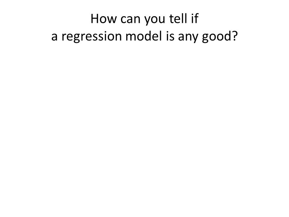 How can you tell if a regression model is any good