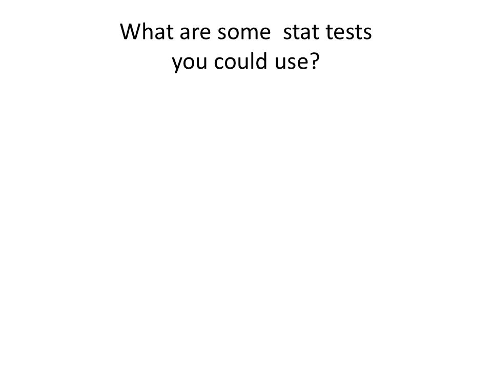 What are some stat tests you could use