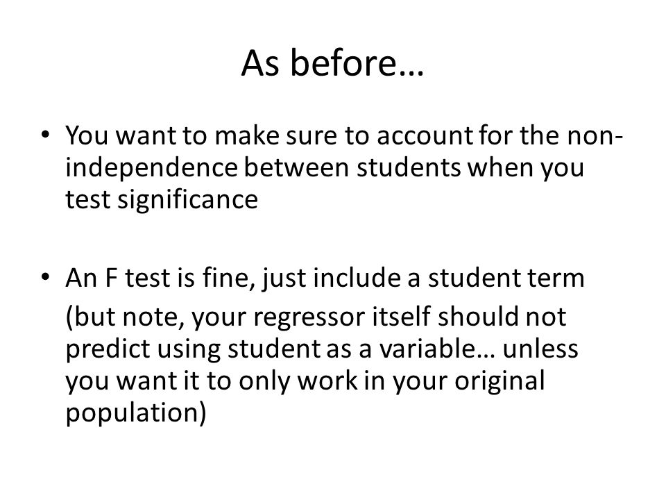 As before… You want to make sure to account for the non-independence between students when you test significance.