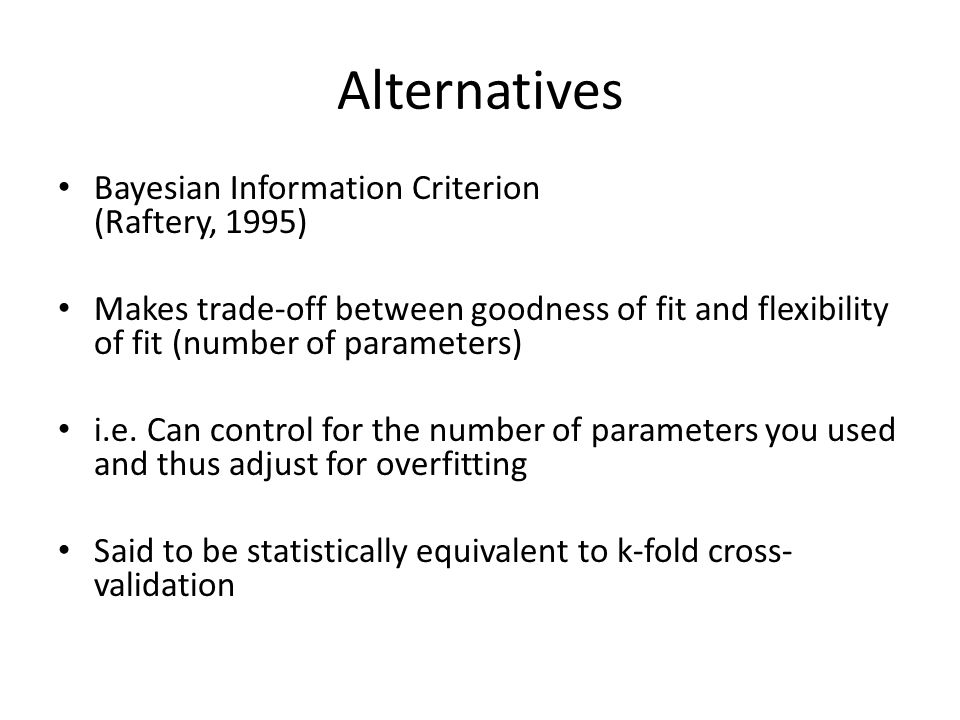 Alternatives Bayesian Information Criterion (Raftery, 1995)