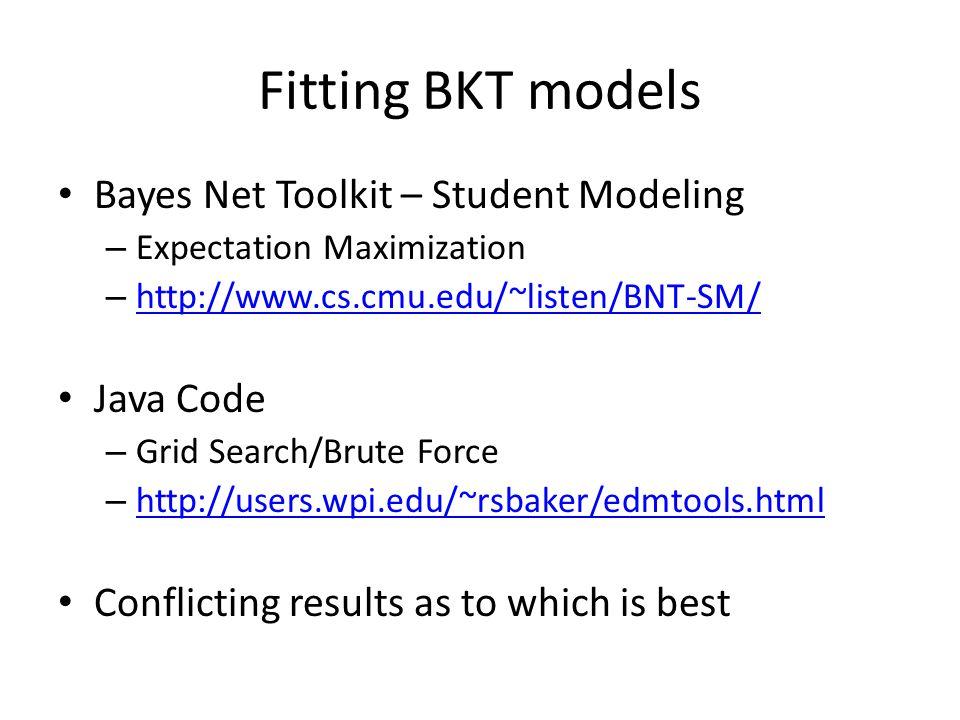 Fitting BKT models Bayes Net Toolkit – Student Modeling Java Code