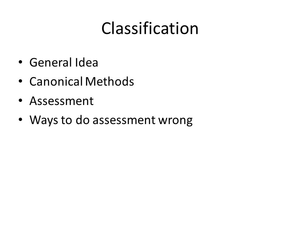 Classification General Idea Canonical Methods Assessment