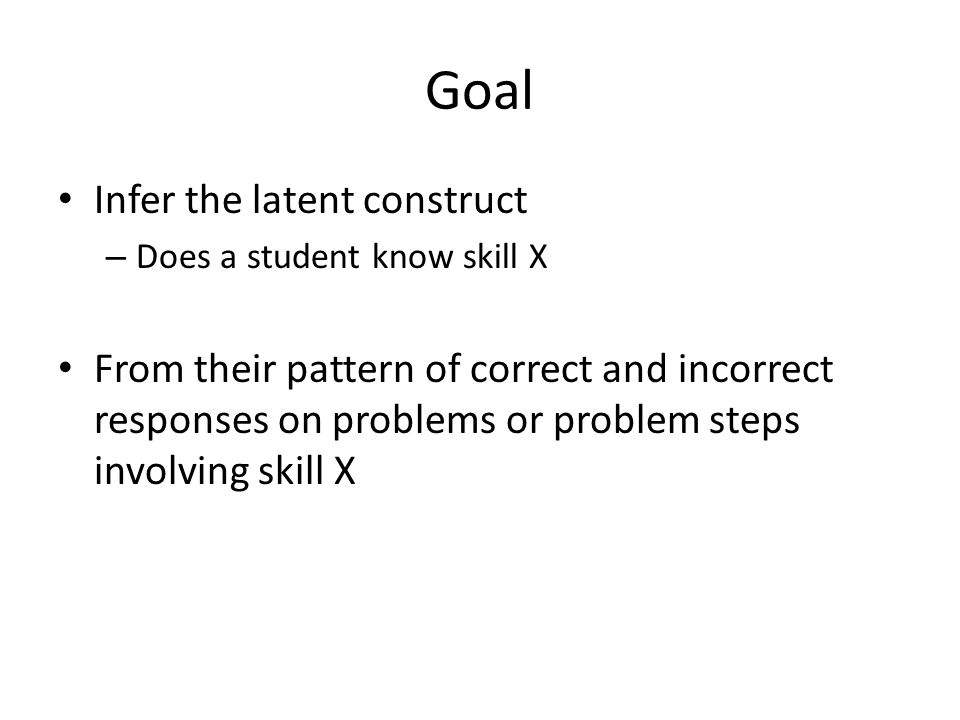 Goal Infer the latent construct