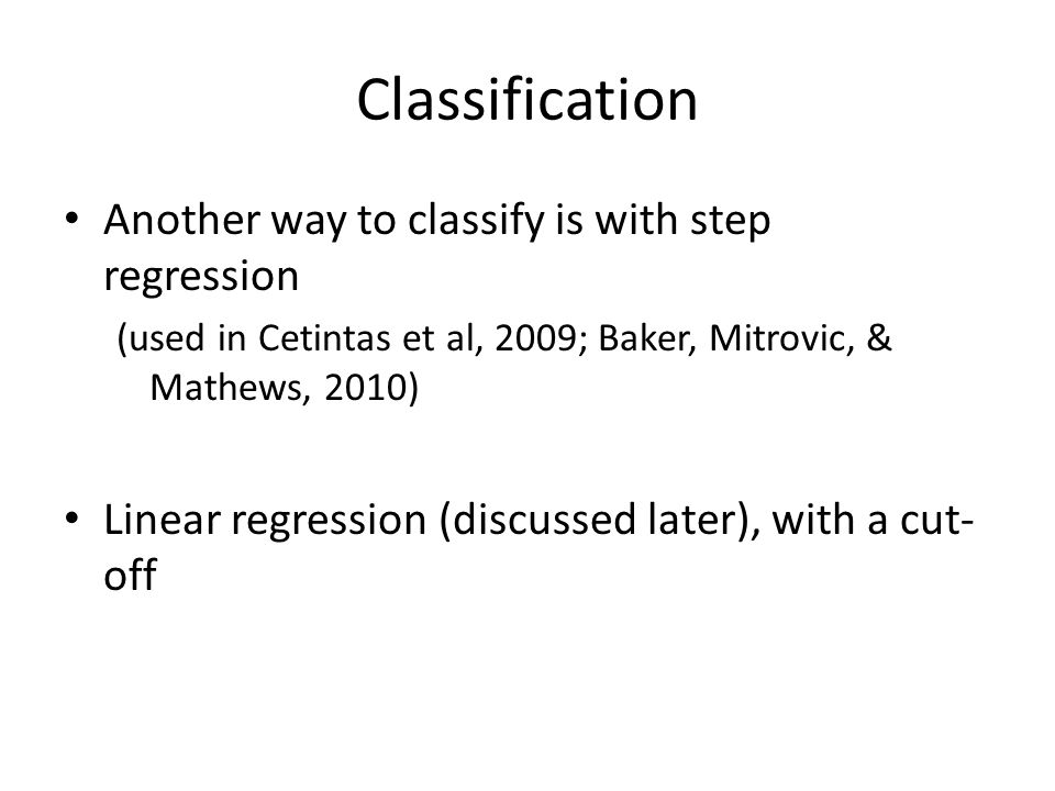 Classification Another way to classify is with step regression