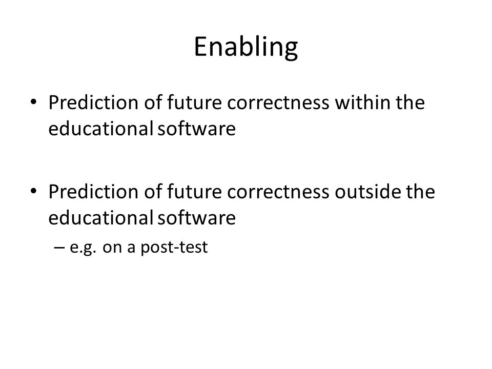 Enabling Prediction of future correctness within the educational software. Prediction of future correctness outside the educational software.