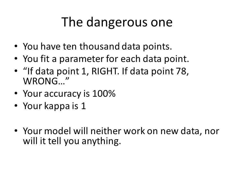 The dangerous one You have ten thousand data points.