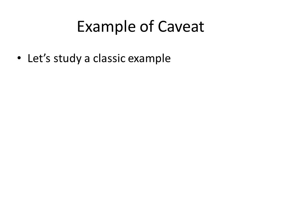 Example of Caveat Let's study a classic example