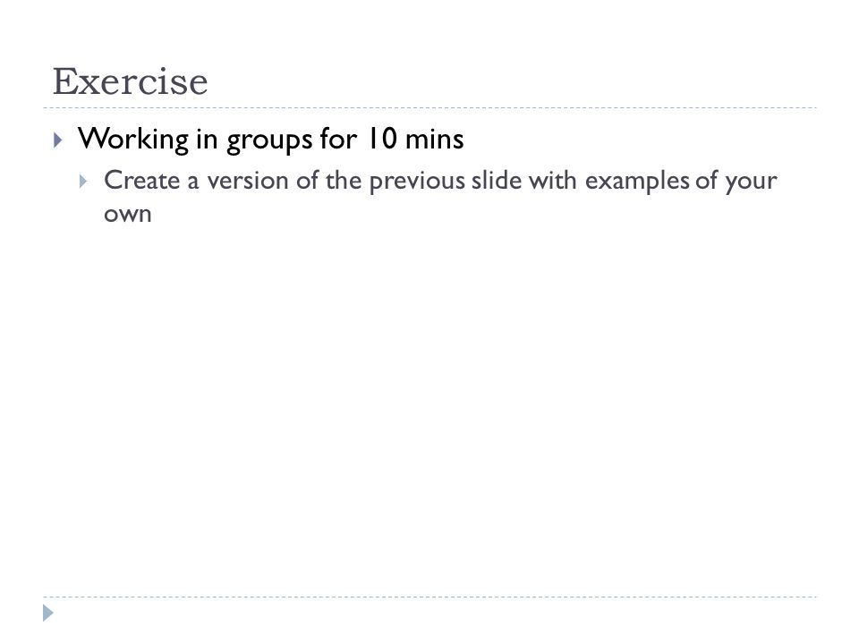 Exercise Working in groups for 10 mins