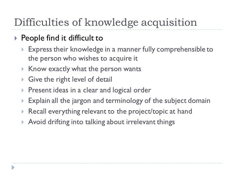 Difficulties of knowledge acquisition