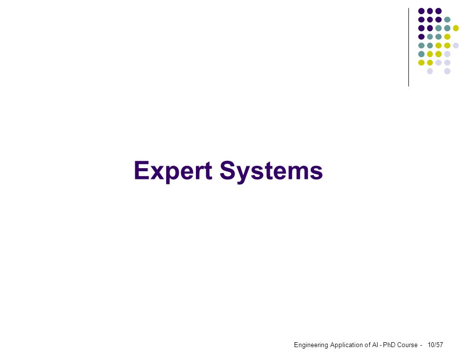 Expert Systems Engineering Application of AI - PhD Course -
