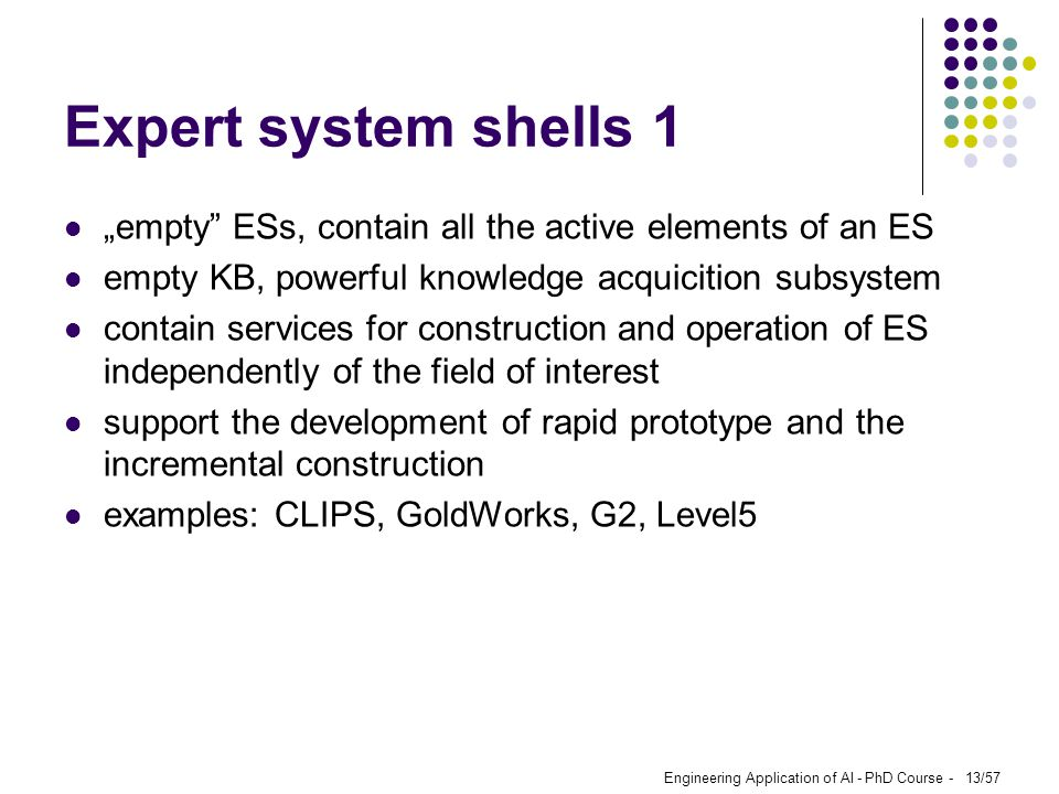 "Expert system shells 1 ""empty ESs, contain all the active elements of an ES. empty KB, powerful knowledge acquicition subsystem."