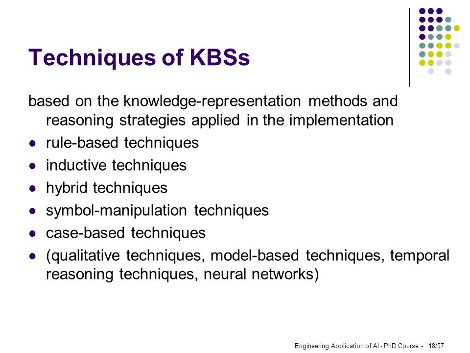Techniques of KBSs based on the knowledge-representation methods and reasoning strategies applied in the implementation.