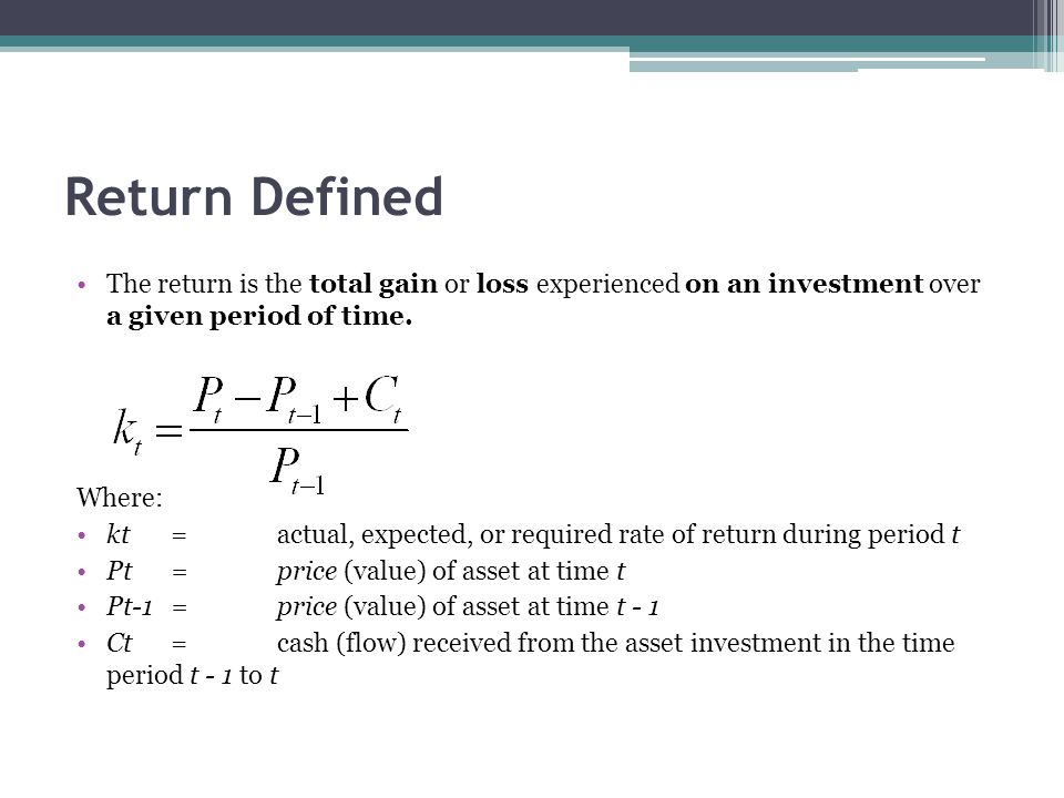 Return Defined The return is the total gain or loss experienced on an investment over a given period of time.