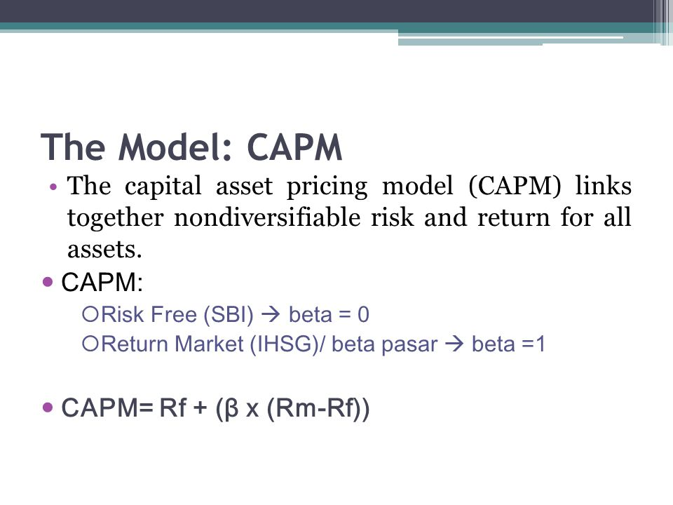 The Model: CAPM The capital asset pricing model (CAPM) links together nondiversifiable risk and return for all assets.