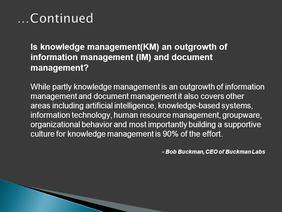 …Continued Is knowledge management(KM) an outgrowth of information management (IM) and document management