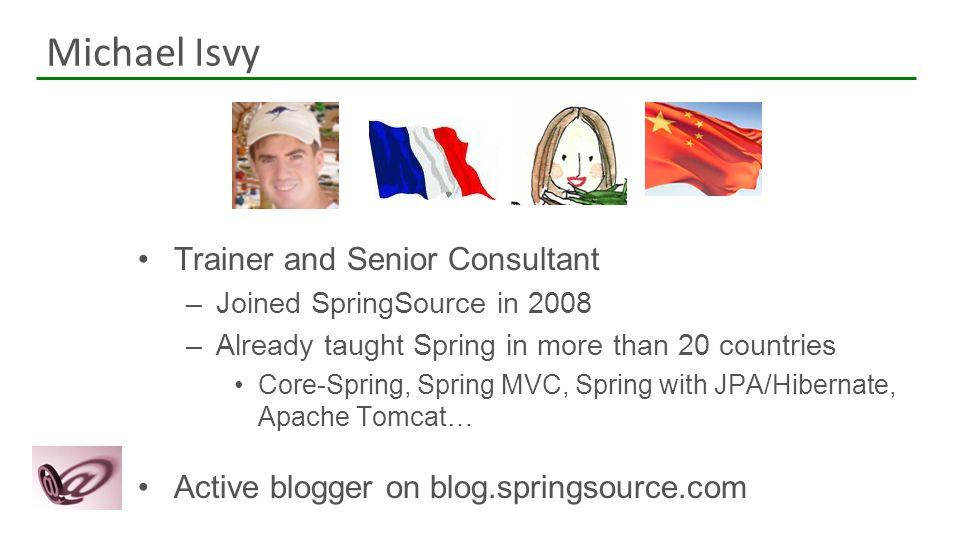 Michael Isvy 大家好。 我的名字叫Michael. 我是法国人。2008年我开始在SpringSource 公司工作。