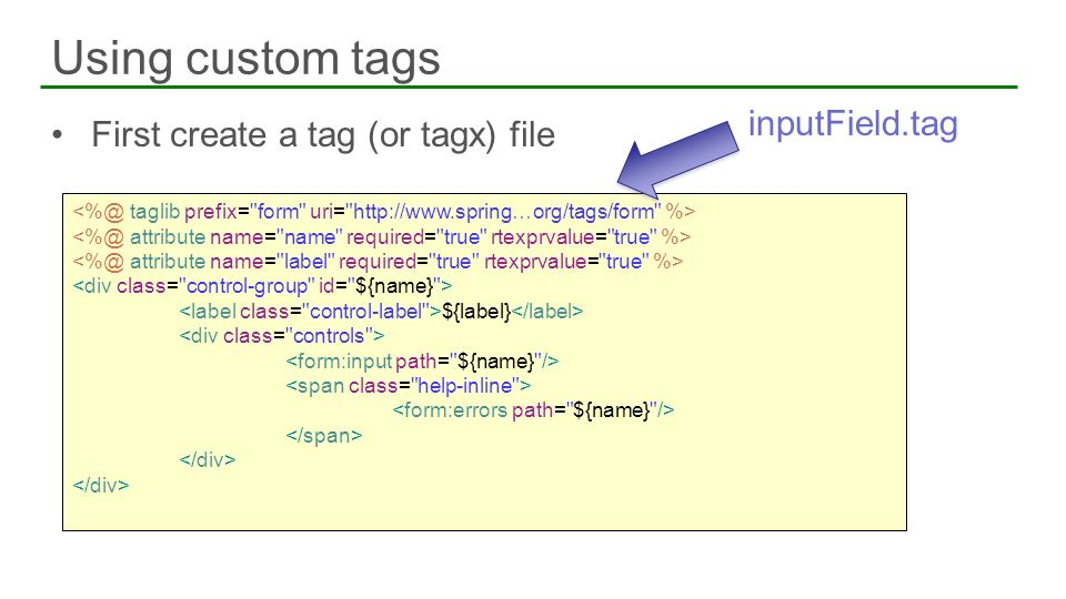Using custom tags inputField.tag First create a tag (or tagx) file