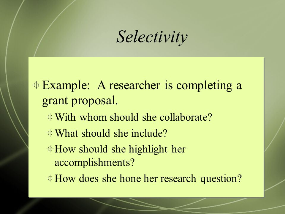 Selectivity Example: A researcher is completing a grant proposal.