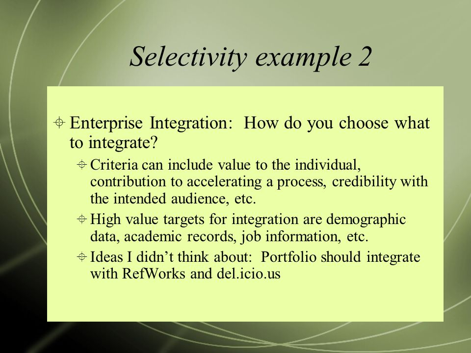 Selectivity example 2 Enterprise Integration: How do you choose what to integrate