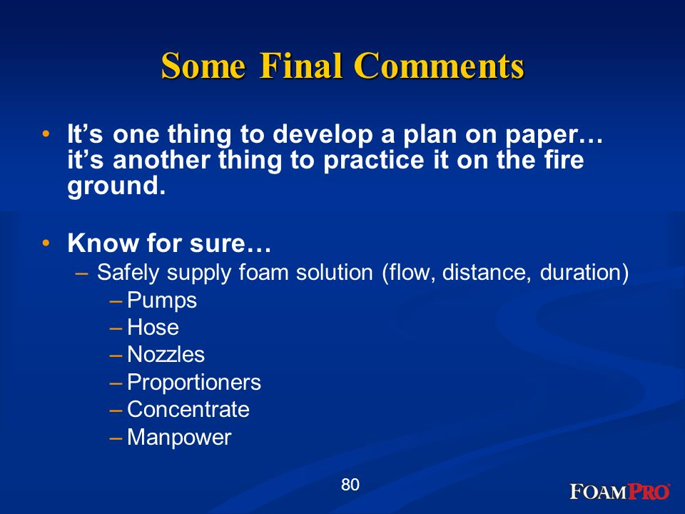 Some Final Comments It's one thing to develop a plan on paper… it's another thing to practice it on the fire ground.
