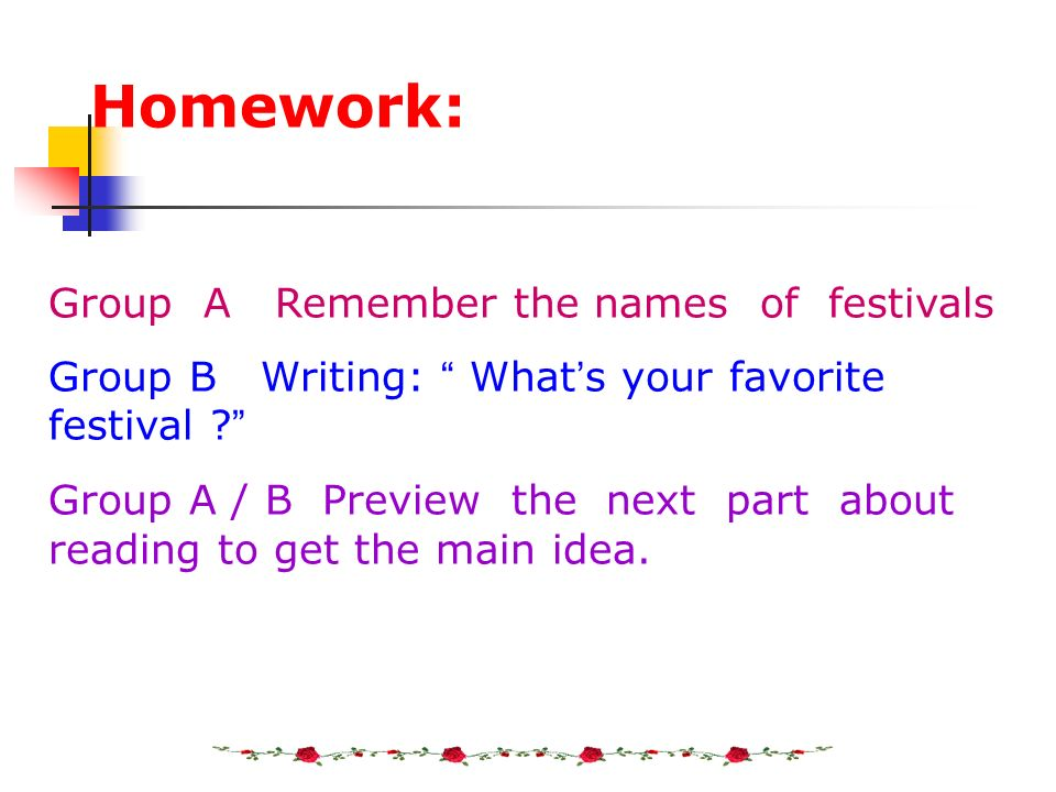 Homework: Group A Remember the names of festivals