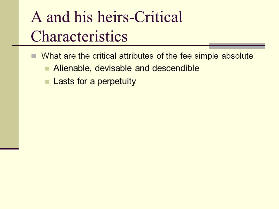 A and his heirs-Critical Characteristics