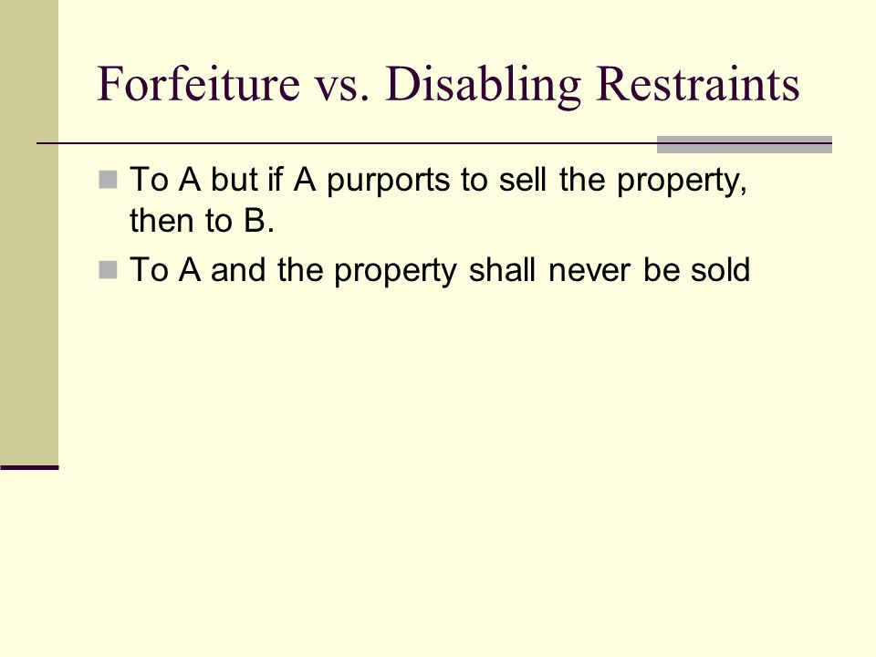 Forfeiture vs. Disabling Restraints