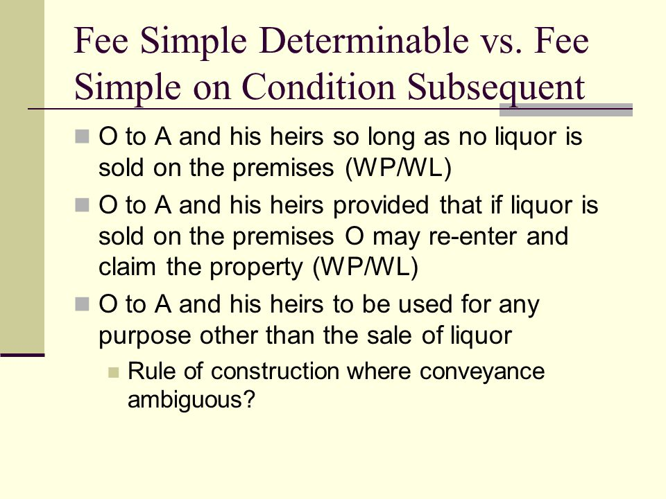 Fee Simple Determinable vs. Fee Simple on Condition Subsequent