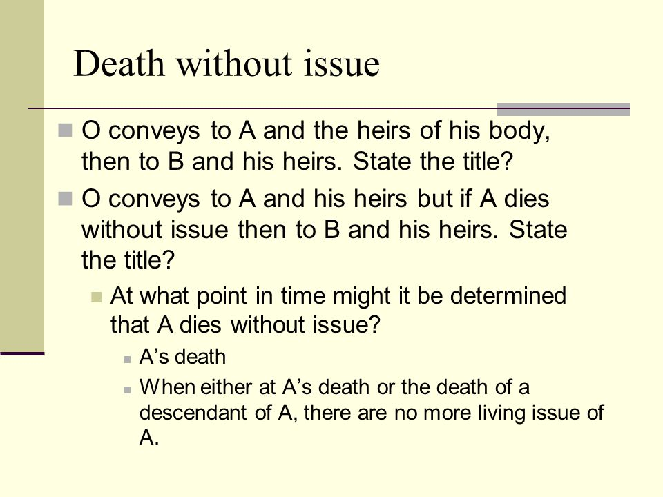 Death without issue O conveys to A and the heirs of his body, then to B and his heirs. State the title