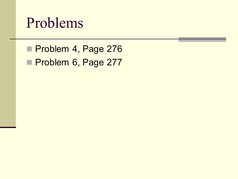Problems Problem 4, Page 276 Problem 6, Page 277