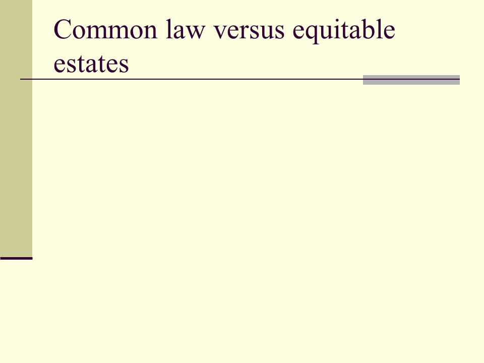 Common law versus equitable estates