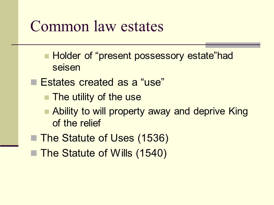 Common law estates Estates created as a use