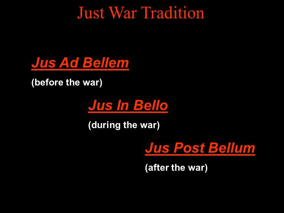 Just War Tradition Jus Ad Bellem Jus In Bello Jus Post Bellum