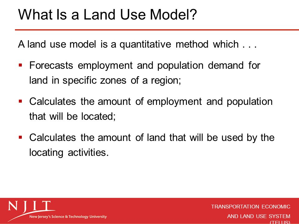 What Is a Land Use Model A land use model is a quantitative method which . . .