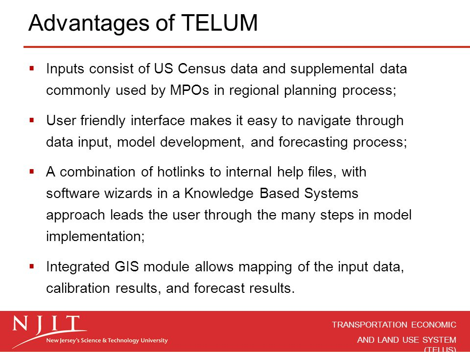 Advantages of TELUM Inputs consist of US Census data and supplemental data commonly used by MPOs in regional planning process;