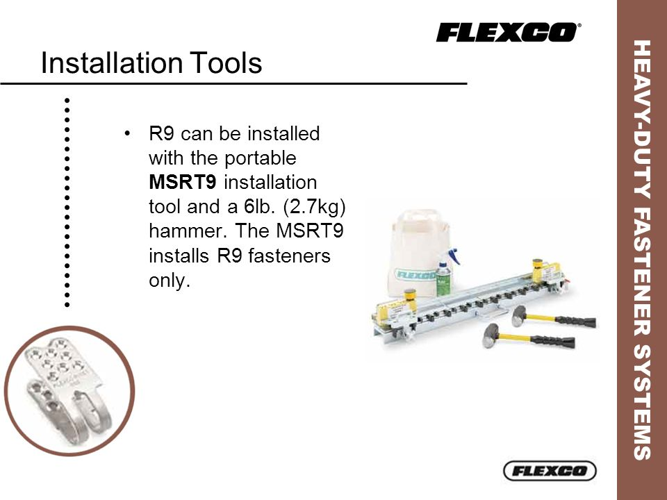 Installation Tools R9 can be installed with the portable MSRT9 installation tool and a 6lb.