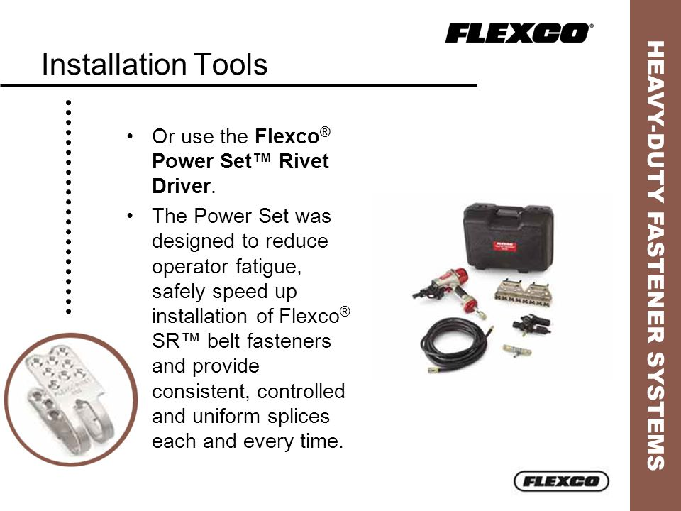 Installation Tools Or use the Flexco® Power Set™ Rivet Driver.