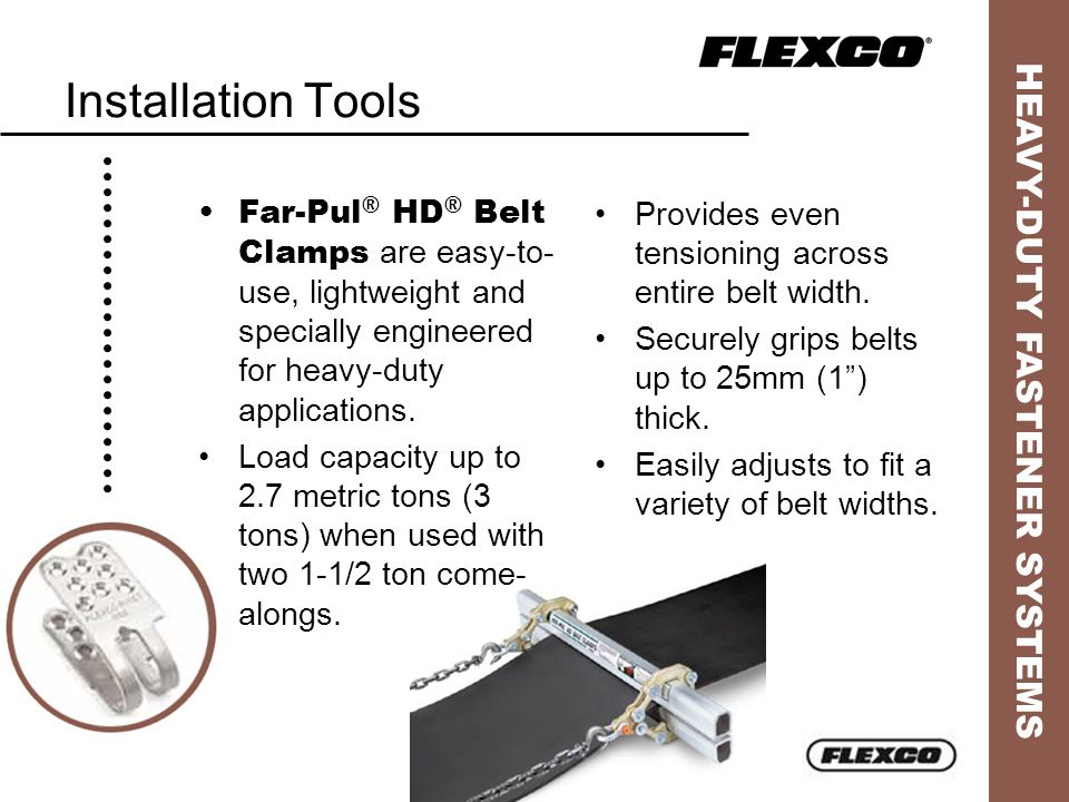 Installation Tools Far-Pul® HD® Belt Clamps are easy-to-use, lightweight and specially engineered for heavy-duty applications.