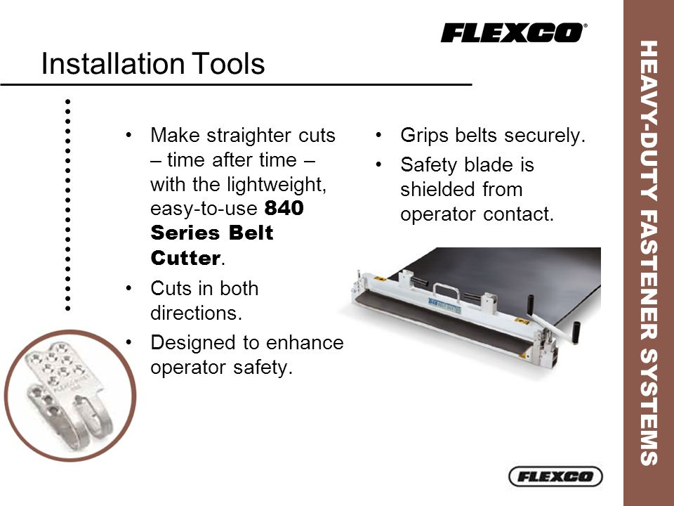 Installation Tools Make straighter cuts – time after time – with the lightweight, easy-to-use 840 Series Belt Cutter.